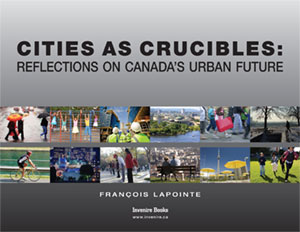 Cities as Crucibles � Reflections on Canada�s Urban Future