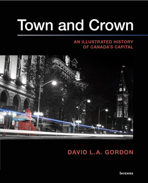 Town and Crown: An Illustrated History of Canada's Capital
