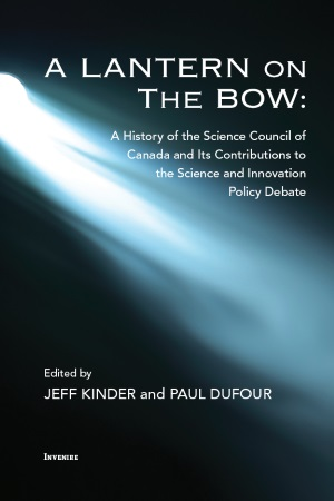 A Lantern on the Bow: A History of the Science Council of Canada and Its Contribution to the Science and Innovation Policy Debate